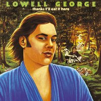 Thanks, I'll Eat It Here — Lowell George