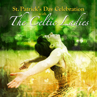 St. Patrick's Day Celebration with The Celtic Ladies — Celtic Ladies