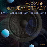 Livin' For Your Love (Your Love) — Rosabel, Jeanie Tracy