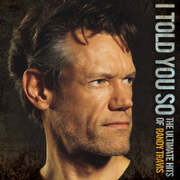 I Told You So - The Ultimate Hits Of Randy Travis — Randy Travis