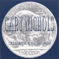 Subject To Change — Gary Nichols