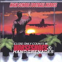 Close Only Counts in Horseshoes and Handgrenades — High School Football Heroes