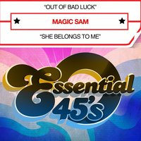 Out of Bad Luck / She Belongs to Me — Magic Sam