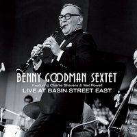 Benny Goodman Sextet Live at Basin Street East (feat. Charlie Shavers & Mel Powell) — Benny Goodman