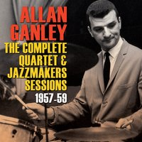 The Complete Quartet & Jazzmakers Sessions 1957-59 — Allan Ganley