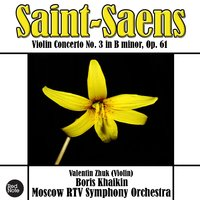 Saint-Saens: Violin Concerto No. 3 in B minor, Op. 61 — Moscow RTV Symphony Orchestra & Boris Khaikin