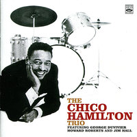 The Chico Hamilton Trio — Chico Hamilton, Jim Hall, Howard Roberts, George Duvivier