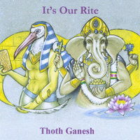 It's Our Rite — Thoth Ganesh