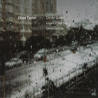 Circle Down — Chad Taylor, Chris Lightcap, Angelica Sanchez