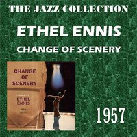 Change Of Scenery — Ethel Ennis