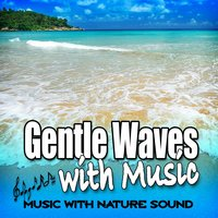 Gentle Waves with Music — Music & Nature Sound