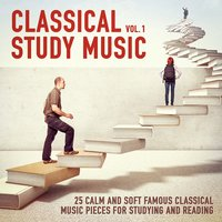 Classical Study Music, Vol. 1 (25 Calm and Soft Famous Classical Music Pieces for Studying and Reading) — Classical Study Music