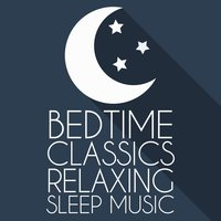 Bedtime Classics: Relaxing Sleep Music — Bedtime baby