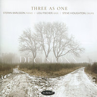Decisions — Stefan Karlsson, Three As One, Steve Houghton, Lou Fishcer