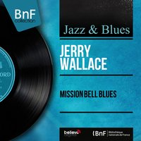 Mission Bell Blues — Jerry Wallace