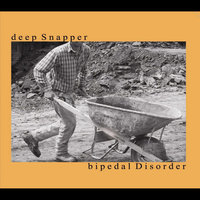 Bipedal Disorder — Deep Snapper