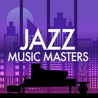 Jazz Music Masters — Chilled Jazz Masters, Soft Jazz Music, Chilled Jazz Masters|Jazz|Soft Jazz Music