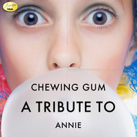Chewing Gum - A Tribute to Annie — Ameritz - Tributes