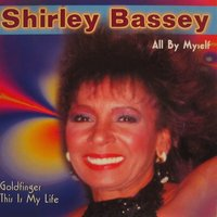 All by Myself — Shirley Bassey