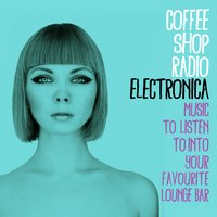 Coffee Shop Radio: Electronica — сборник
