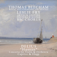 Delius: Hassan, Concerto for Violin & Orchestra, Caprice & Elegy — Sir Thomas Beecham