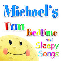 Fun Bedtime and Sleepy Songs For Michael — Eric Quiram, Julia Plaut, Michelle Wooderson, Ingrid DuMosch, The London Fox Players