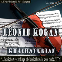 Leonid Kogan - Khachaturian Volume One — Grand Symphony Orchestra, Symphony Orchestra Of Moscow State Philharmonic, Леонид Коган
