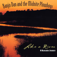 Like A River — Banjo Dan and the Mid-nite Plowboys