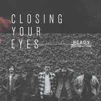 Closing Your Eyes — Ready Revolution
