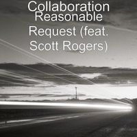 Reasonable Request (feat. Scott Rogers) — Scott Rogers, Collaboration