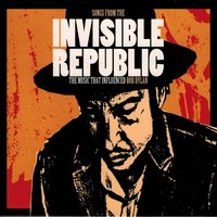 Songs from the Invisible Republic - The Music That Influenced Bob Dylan — сборник