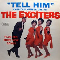 Tell Him — The Exciters