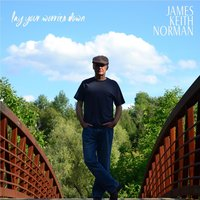 Lay Your Worries Down — James Keith Norman