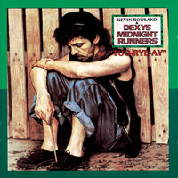 Too Rye Ay — Dexys Midnight Runners, Kevin Rowland