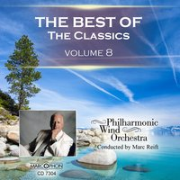 The Best Of The Classics Volume 8 — Philharmonic Wind Orchestra & Marc Reift