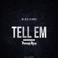 Tell 'Em — Philthy Rich, Bluejeans