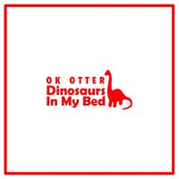 Dinosaurs in My Bed — Ok Otter