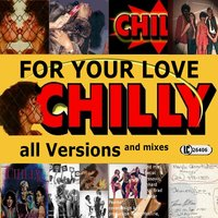 For Your Love All Versions and Mixes — Chilly
