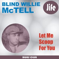 Let Me Scoop for You — Blind Willie McTell