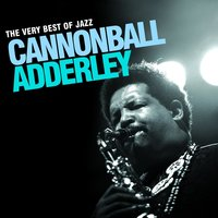 The Very Best Of Jazz - Cannonball Adderley — Cannonball Adderley