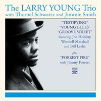 The Larry Young Trio. Testifying / Young Blues / Groove Street / Forrest Fire — Larry Young, Jimmie Smith, Thornel Schwartz