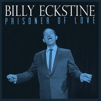 Prisoner of Love — Billy Eckstine