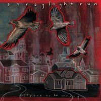 Prepare To Be Wrong — Straylight Run