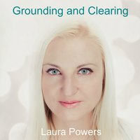 Grounding and Clearing — Laura Powers