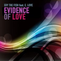 Evidence of Love — E. Love, Edy The Fish
