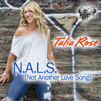 N.A.L.S (Not Another Love Song) - Single — Talia Rose