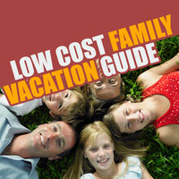 Low Cost Family Vacation Guide — Good Parenting Institute