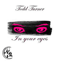 In Your Eyes — Todd Turner