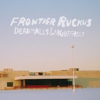 Deadmalls and Nightfalls — Frontier Ruckus
