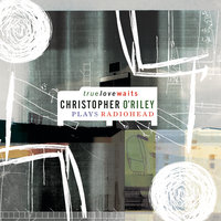 True Love Waits (Christopher O'Riley Plays Radiohead) — Christopher O'Riley